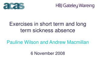 Exercises in short term and long term sickness absence Pauline Wilson and Andrew Macmillan 6 November 2008