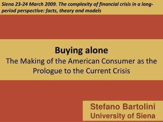 Buying alone  The Making of the American Consumer as the Prologue to the Current Crisis