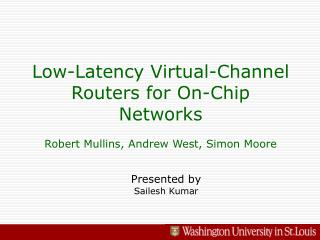 Low-Latency Virtual-Channel Routers for On-Chip Networks Robert Mullins, Andrew West, Simon Moore