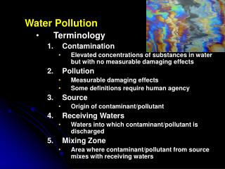 Water Pollution Terminology Contamination Elevated concentrations of substances in water but with no measurable damagin