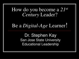 How do you become a  21 st  Century  Leader?  Be a  Digital-Age  Learner !