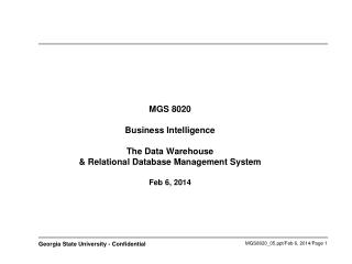 MGS 8020 Business Intelligence  The Data Warehouse & Relational Database Management System Feb 6, 2014