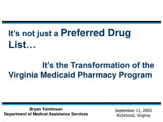 It's not just a  Preferred Drug List…                It's the Transformation of the Virginia Medicaid Pharmacy Pro