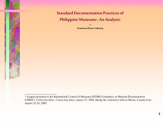 Standard Documentation Practices of  Philippine Museums : An Analysis * by Francisca Flores-Caberoy \_\_\_\_\_\_\_\_\_\_