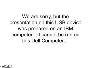 We are sorry, but the presentation on this USB device was prepared on an IBM computer…it cannot be run on this Dell Co