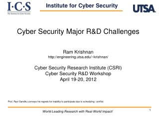 Cyber Security Major R&D Challenges Ram Krishnan http://engineering.utsa.edu/~krishnan/ Cyber Security  Research Ins