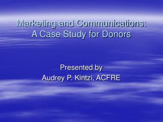 Marketing and Communications:  A Case Study for Donors