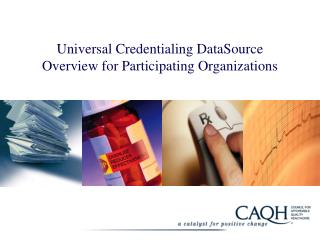 Universal Credentialing DataSource Overview for Participating Organizations