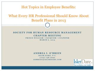 Hot Topics in Employee Benefits:   What Every HR Professional Should Know About Benefit Plans in 2013