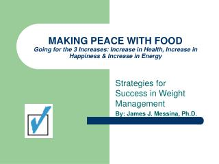 MAKING PEACE WITH FOOD Going for the 3 Increases: Increase in Health, Increase in Happiness & Increase in Energy