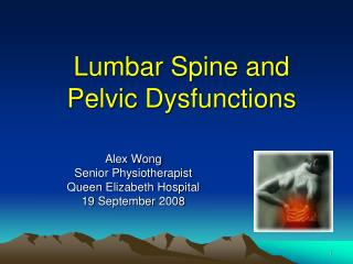 Lumbar Spine and P elvic  Dysfunctions