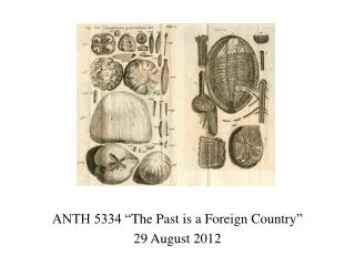 "ANTH 5334 "" The Past is  a  Foreign  Country ""  29  August  2012"
