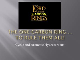 The One Carbon Ring…. To Rule them All!