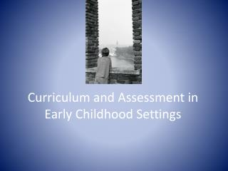 Curriculum and Assessment in Early Childhood Settings