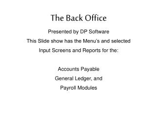The Back Office Presented by DP Software This Slide show has the Menu's and selected  Input Screens and Reports for th