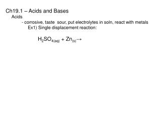 Ch19.1 – Acids and Bases      Acids - corrosive, taste  sour, put electrolytes in  soln , react with metals 	     Ex1)