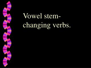 Vowel stem-changing verbs.
