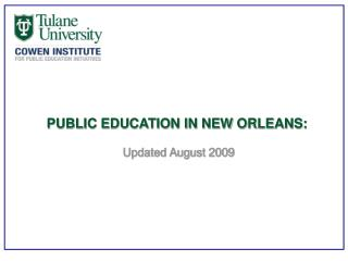 PUBLIC EDUCATION IN NEW ORLEANS:   Updated August 2009