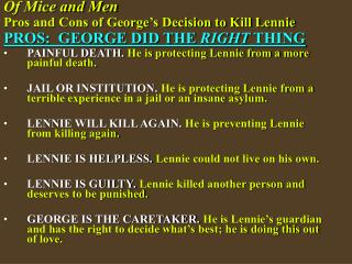 Of Mice and Men Pros and Cons of George's Decision to Kill Lennie PROS:  GEORGE DID THE  RIGHT  THING