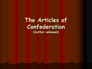 The Articles of Confederation (Author unknown)