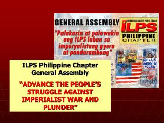 "ILPS Philippine Chapter General Assembly ""ADVANCE THE PEOPLE'S STRUGGLE AGAINST IMPERIALIST WAR AND PLUNDER"""