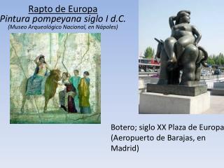 Botero; siglo XX Plaza de Europa, (Aeropuerto de Barajas, en Madrid)