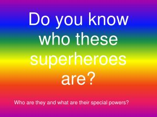 Do you know who these superheroes are?