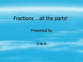 Fractions …all the parts!