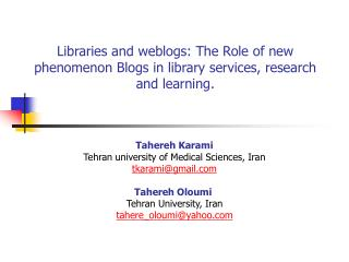 Libraries and weblogs: The Role of new phenomenon Blogs in library services, research and learning.