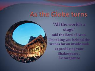 As the Globe turns