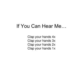 If You Can Hear Me…