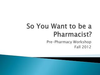 So You Want to be a Pharmacist?