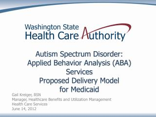 Autism Spectrum Disorder:  Applied Behavior Analysis (ABA) Services  Proposed Delivery Model  for Medicaid