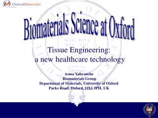 Asma Yahyouche     Biomaterials Group Department of Materials, University of Oxford Parks Road, Oxford, OX1 3PH, UK