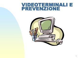 VIDEOTERMINALI E PREVENZIONE