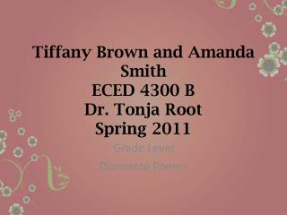 Tiffany Brown and Amanda Smith ECED 4300 B Dr.  Tonja  Root Spring 2011