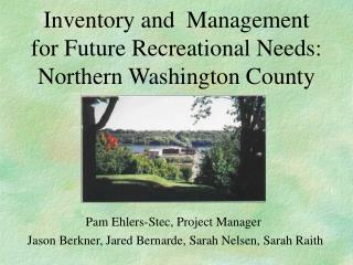 Inventory and  Management for Future Recreational Needs: Northern Washington County