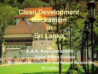 K.A.K. Kasturiarachchi 	Global Affairs Division Ministry of Environment and Natural Resources Sri Lanka