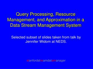 Query Processing, Resource Management, and Approximation in a Data Stream Management System
