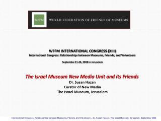 WFFM INTERNATIONAL CONGRESS (XIII) International Congress: Relationships between Museums, Friends, and Volunteers Septem