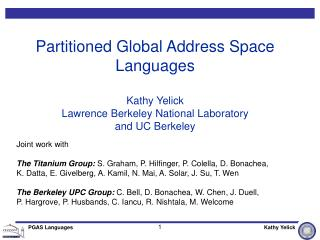 Partitioned Global Address Space Languages Kathy Yelick Lawrence Berkeley National Laboratory and UC Berkeley