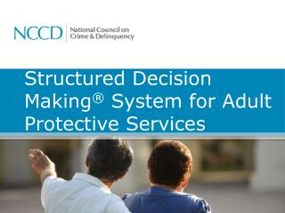 Structured Decision Making ® System  for  Adult Protective  Services