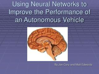 Using Neural Networks to Improve the Performance of an Autonomous Vehicle