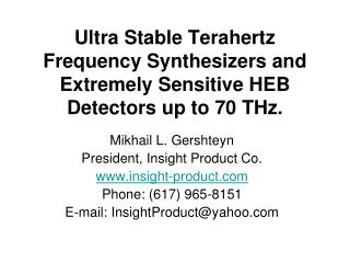 Ultra Stable Terahertz Frequency Synthesizers and Extremely Sensitive HEB  D etectors up to 70 THz.