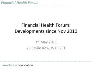 Financial Health Forum: Developments since Nov 2010