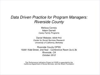Data Driven Practice for Program Managers: Riverside County Melissa Correia Adam Darnell Casey Family Programs Daniel We