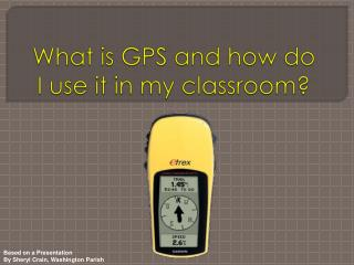 What is GPS and how do I use it in my classroom?