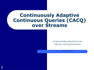 Continuously Adaptive Continuous Queries (CACQ) over Streams