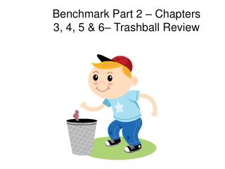 Benchmark Part 2 – Chapters 3, 4, 5 & 6– Trashball Review