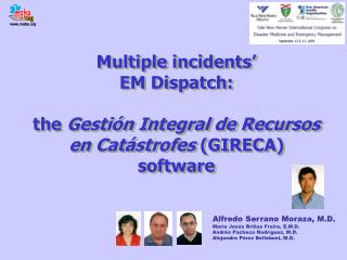 Multiple incidents'  EM Dispatch: the  Gestión Integral de Recursos en Catástrofes  (GIRECA) software